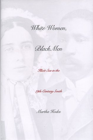 White Women, Black Men: Illicit Sex in the Nineteenth-Century South 9780300069709