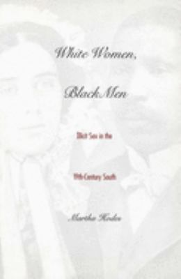 White Women, Black Men: Illicit Sex in the Nineteenth-Century South 9780300077506