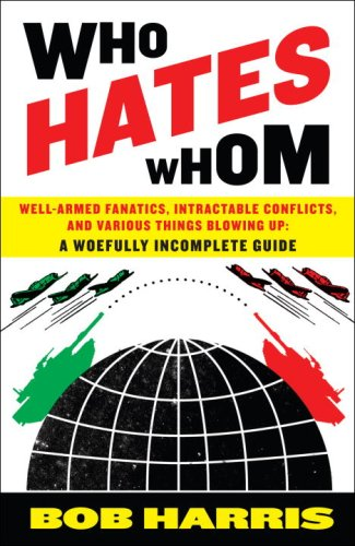 Who Hates Whom: Well-Armed Fanatics, Intractable Conflicts, and Various Things Blowing Up 9780307394361