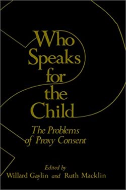 Who Speaks for the Child?: The Problems of Proxy Consent 9780306408601
