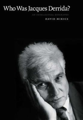 Who Was Jacques Derrida?: An Intellectual Biography 9780300115420