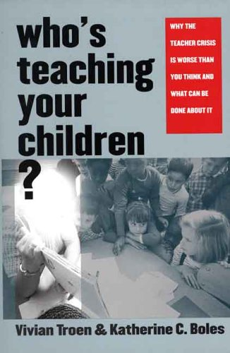Who's Teaching Your Children?: Why the Teacher Crisis Is Worse Than You Think and What Can Be Done about It 9780300105209