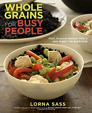 Whole Grains for Busy People: Fast, Flavor-Packed Meals and More for Everyone 9780307407825