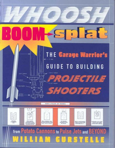 Whoosh Boom Splat: The Garage Warrior's Guide to Building Projectile Shooters from Potato Cannons to Pulse Jets and Beyond 9780307339485