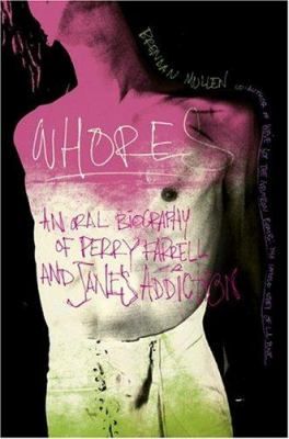 Whores: An Oral Biography of Perry Farrell and Jane's Addiction 9780306813474