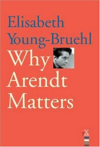 Why Arendt Matters 9780300120448