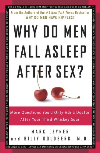 Why Do Men Fall Asleep After Sex?: More Questions You'd Only Ask a Doctor After Your Third Whiskey Sour 9780307345974