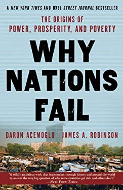 Why Nations Fail: The Origins of Power, Prosperity, and Poverty 9780307719225
