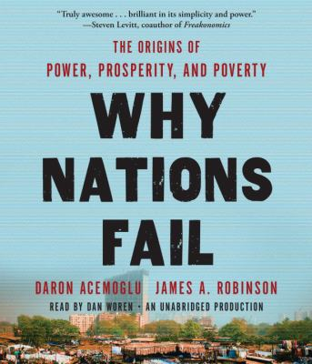 Why Nations Fail: The Origins of Power, Prosperity, and Poverty 9780307987457