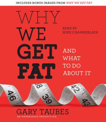 Why We Get Fat: And What to Do about It 9780307877529