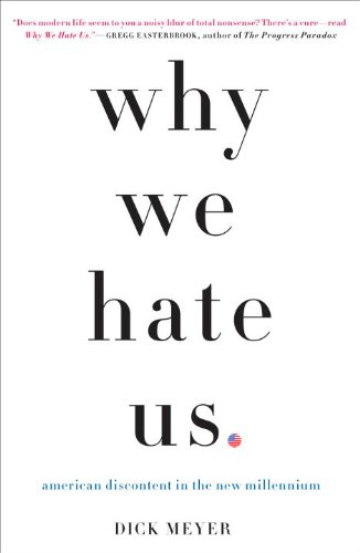 Why We Hate Us: American Discontent in the New Millennium 9780307406637