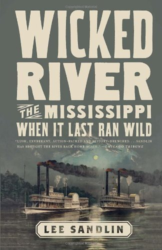 Wicked River: The Mississippi When It Last Ran Wild 9780307473578