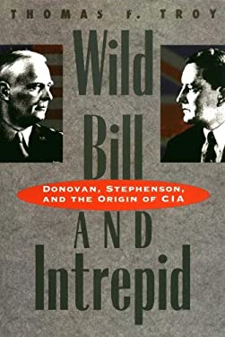 Wild Bill and Intrepid: Donovan, Stephenson, and the Origin of CIA 9780300065633