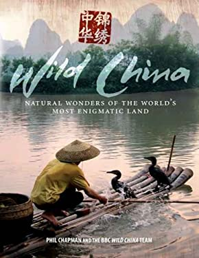 Wild China: Natural Wonders of the World's Most Enigmatic Land 9780300141658