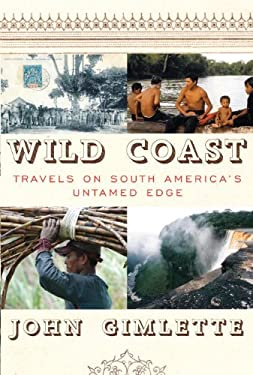 Wild Coast: Travels on South America's Untamed Edge 9780307272539