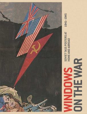 Windows on the War: Soviet Tass Posters at Home and Abroad, 1941-1945 9780300170238