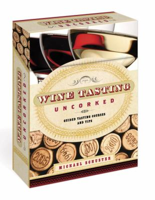 Wine Tasting Uncorked: Guided Tasting Courses and Tips 9780307718617