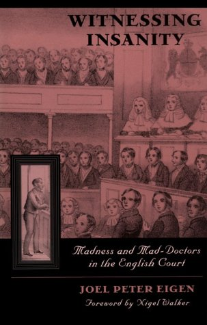 Witnessing Insanity: Madness and Mad-Doctors in the English Court 9780300062892