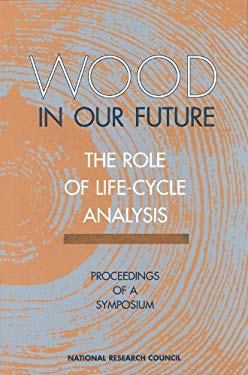 Wood in Our Future: The Role of Life-Cycle Analysis: Proceedings of a Symposium 9780309057455