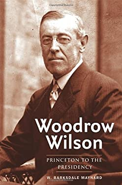 Woodrow Wilson: Princeton to the Presidency 9780300136043