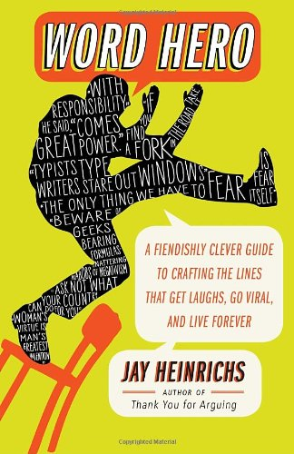 Word Hero: A Fiendishly Clever Guide to Crafting the Lines That Get Laughs, Go Viral, and Live Forever 9780307716361