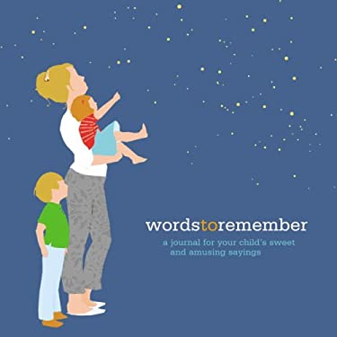 Words to Remember: A Journal for Your Child's Sweet and Amusing Sayings 9780307395719