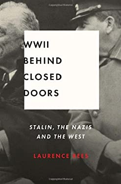 World War II Behind Closed Doors: Stalin, the Nazis and the West 9780307377302