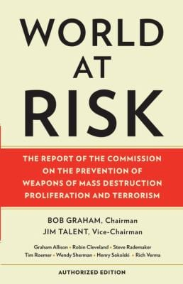 World at Risk: The Report of the Commission on the Prevention of WMD Proliferation and Terrorism 9780307473264