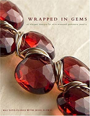 Wrapped in Gems: 40 Elegant Designs for Wire-Wrapped Gemstone Jewelry 9780307408464
