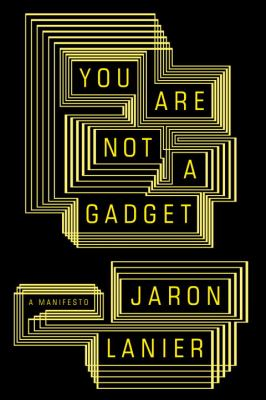You Are Not a Gadget: A Manifesto 9780307269645
