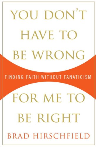 You Don't Have to Be Wrong for Me to Be Right: Finding Faith Without Fanaticism 9780307382979