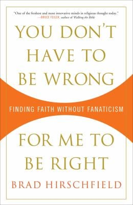 You Don't Have to Be Wrong for Me to Be Right: Finding Faith Without Fanaticism 9780307382986
