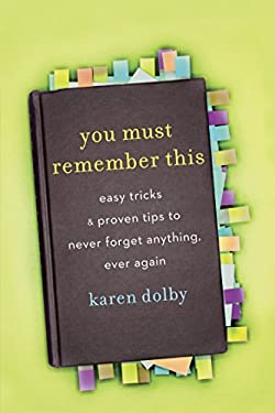 You Must Remember This: Easy Tricks and Proven Tips to Never Forget Anything, Ever Again 9780307716255