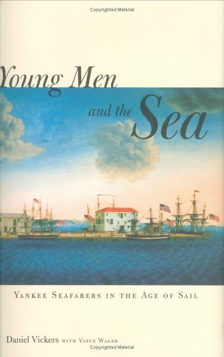 Young Men and the Sea: Yankee Seafarers in the Age of Sail 9780300100679