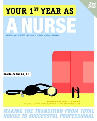 Your First Year as a Nurse: Making the Transition from Total Novice to Successful Professional 9780307591746