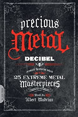 precious Metal: DECIBEL Presents the Stories Behind 25 Extreme Metal Masterpieces 9780306818066