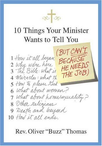 10 Things Your Minister Wants to Tell You: But Can't, Because He Needs the Job 9780312363796