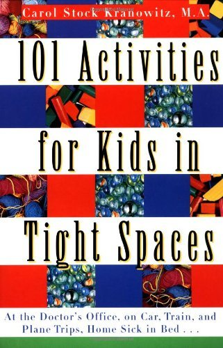 101 Activities for Kids in Tight Spaces: At the Doctor's Office, on Car, Train, and Plane Trips, Home Sick in Bed . . . 9780312134204