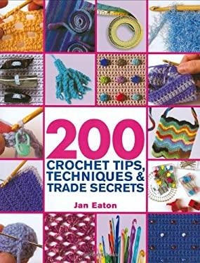 200 Crochet Tips, Techniques & Trade Secrets 9780312361877