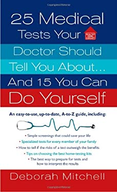 25 Medical Tests Your Doctor Should Tell You About... and 15 You Can Do Yourself 9780312373146