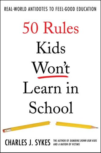 50 Rules Kids Won't Learn in School: Real-World Antidotes to Feel-Good Education 9780312360382