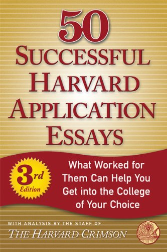 50 Successful Harvard Application Essays: What Worked for Them Can Help You Get Into the College of Your Choice 9780312624385