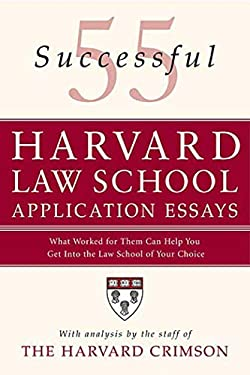 55 Successful Harvard Law School Application Essays: What Worked for Them Can Help You Get Into the Law School of Your Choice 9780312366117