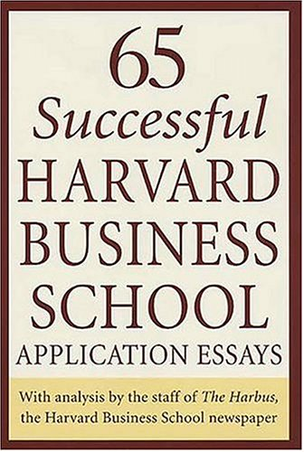 65 Successful Harvard Business School Application Essays: With Analysis by the Staff of the Harbus, the Harvard Business School Newspaper 9780312334482