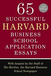 65 Successful Harvard Business School Application Essays, Second Edition: With Analysis by the Staff of the Harbus, the Harvard Bu