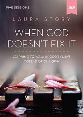 When God Doesn't Fix It Video Study: Learning to Walk in God's Plans Instead of Our Own