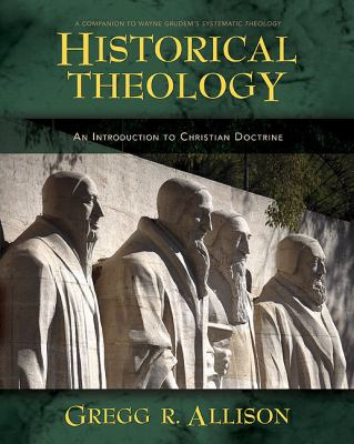 Historical Theology: An Introduction to Christian Doctrine: A Companion to Wayne Grudem's Systematic Theology 9780310230137