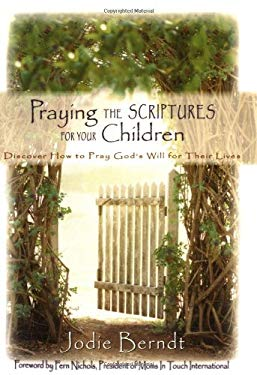 Praying the Scriptures for Your Children: Discover How to Pray God's Will for Their Lives 9780310232162
