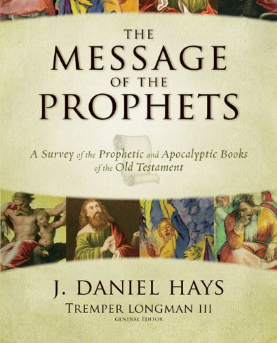 The Message of the Prophets: A Survey of the Prophetic and Apocalyptic Books of the Old Testament 9780310271529