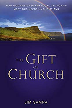 The Gift of Church: How God Designed the Local Church to Meet Our Needs as Christians 9780310293095